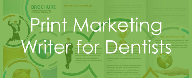 print marketing writer for dentists