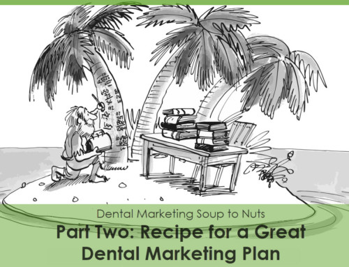 Dental Marketing: Soup to Nuts, Part Two: Recipe for a Great Dental Marketing Plan